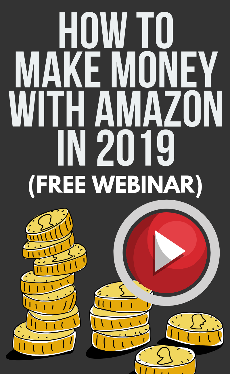 How To Make Money With Amazon in 2019 (WEBINAR)