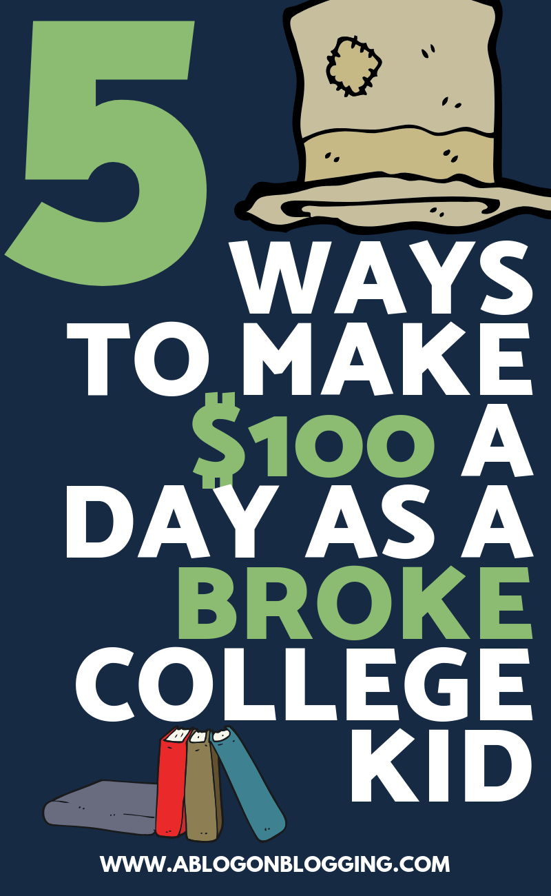 5 Ways To Make $100 A Day as a Broke College Kid