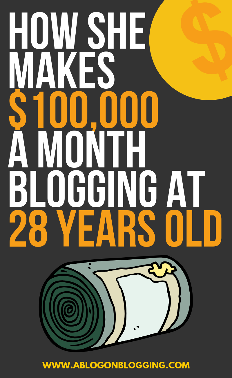 How She Makes $100,000 A Month Blogging At 28 Years Old