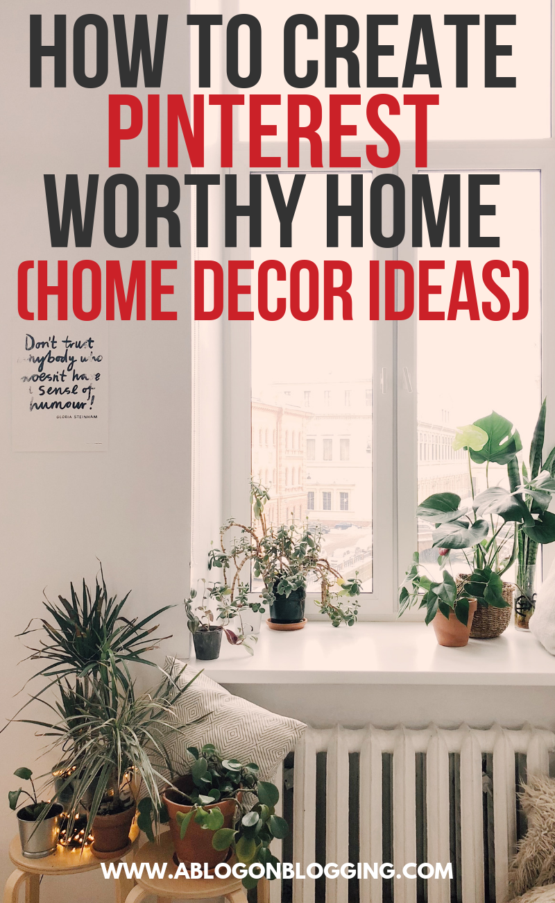 How To Create Pinterest Worthy Home (Home Decor Ideas)