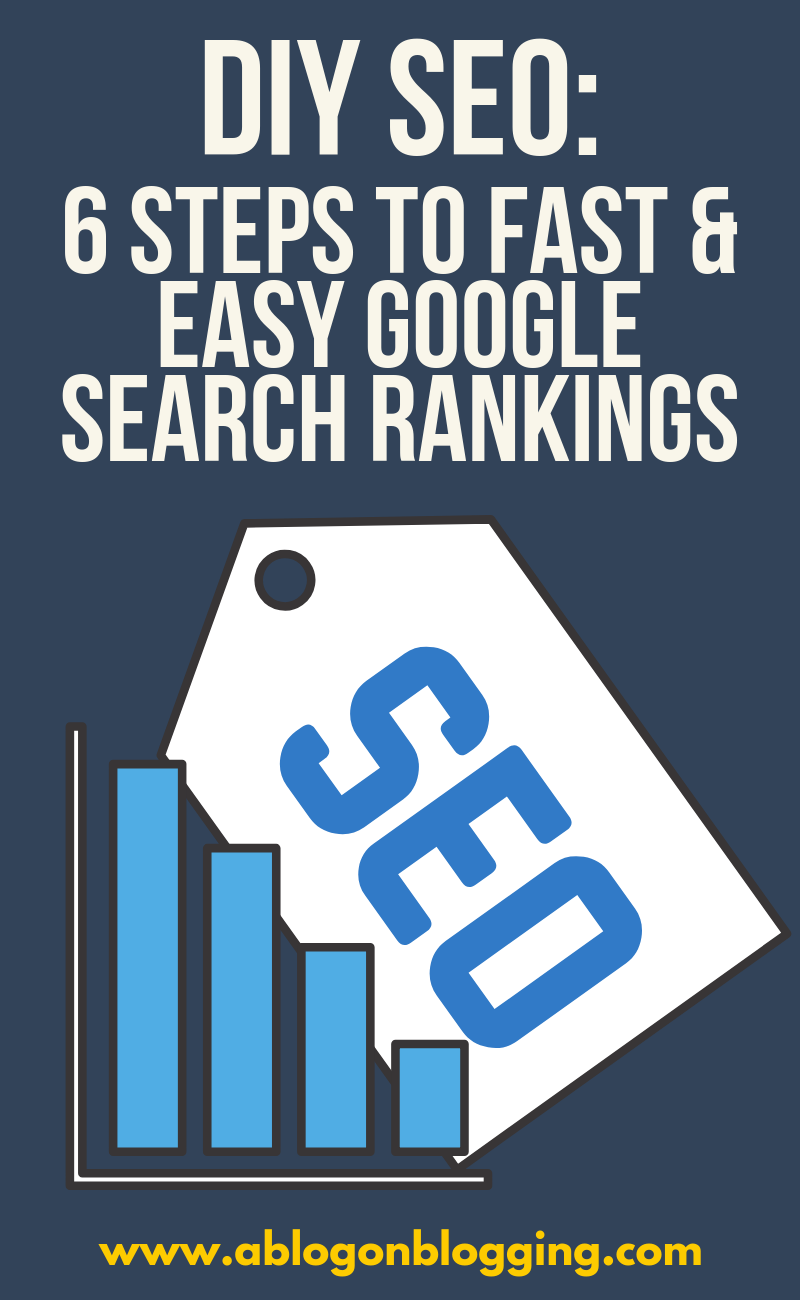 DIY SEO: 6 Steps To Fast & Easy Google Search Rankings