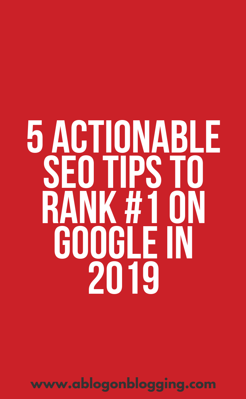 5 Actionable SEO Tips to Rank #1 on Google in 2019