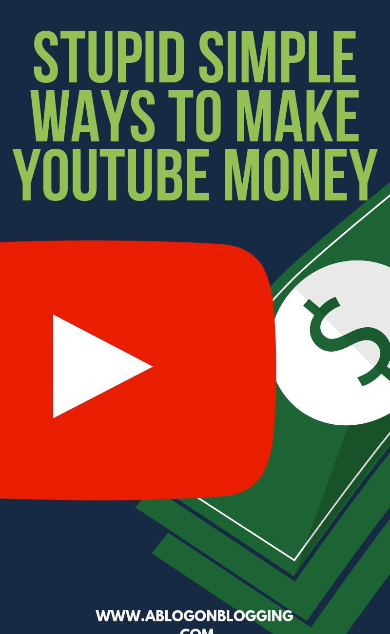 Stupid Simple Ways To Make YouTube Money