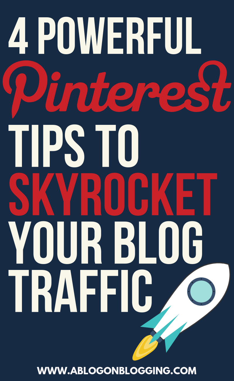 4 Powerful Pinterest Tips To Skyrocket Your Blog Traffic