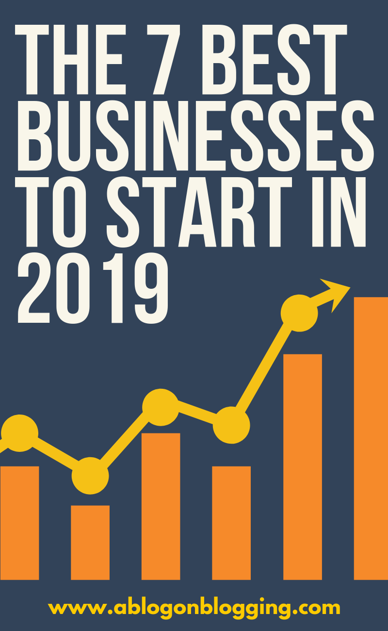 The 7 Best Businesses To Start In 2019