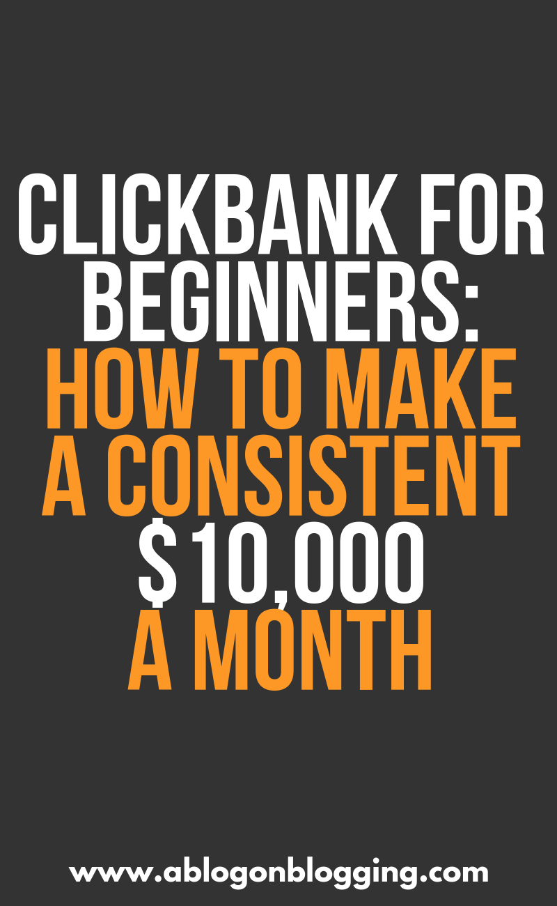 Clickbank For Beginners 2019: How To Make A Consistent $10,000/Month