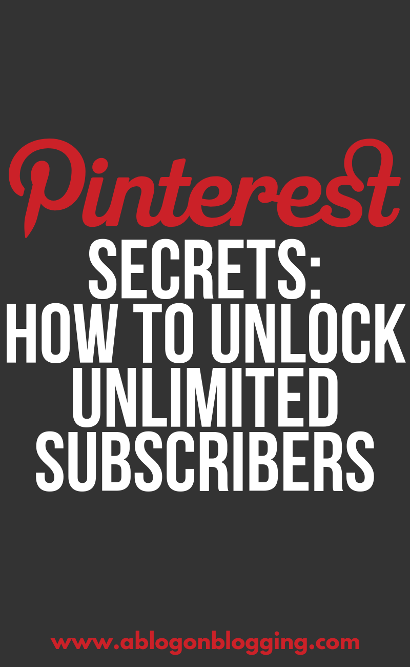 Pinterest Secrets: How To Unlock Unlimited Subscribers