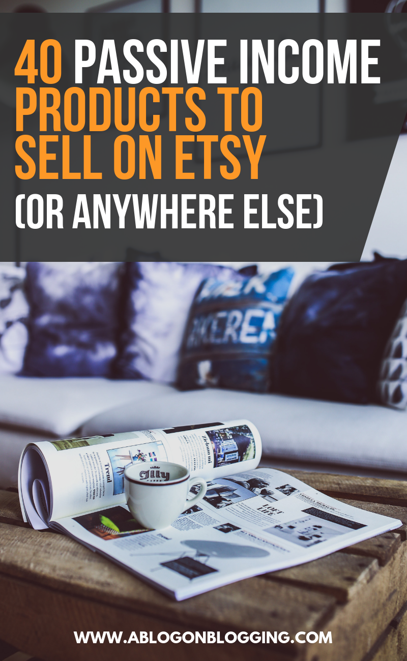 40 Passive Income Products To Sell On Etsy (or Anywhere Else)