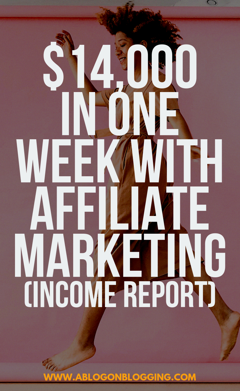 $14,000 In One Week With Affiliate Marketing (Income Report)
