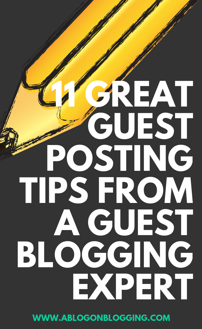 11 Great Guest Posting Tips From A Guest Blogging Expert
