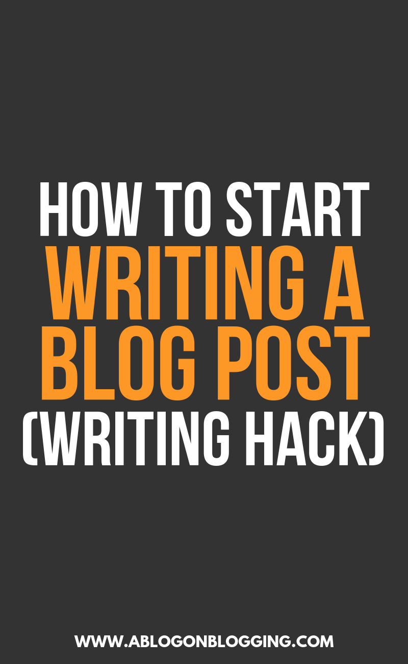 How To Start Writing A Blog Post (Writing Hack)