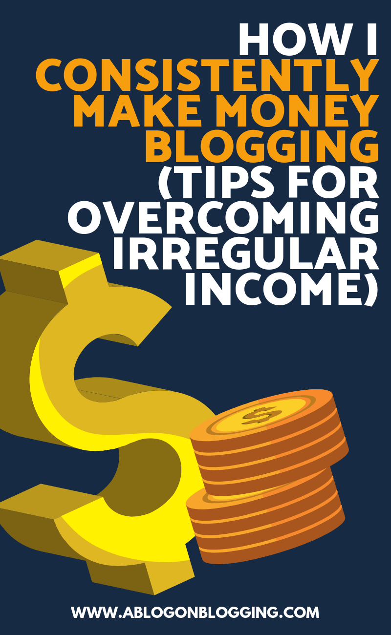 How I Consistently Make Money Blogging (Tips for Overcoming Irregular Income)