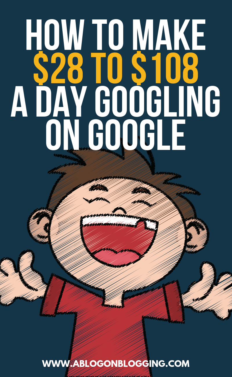 How To Make $28 to $108 a Day Googling on Google
