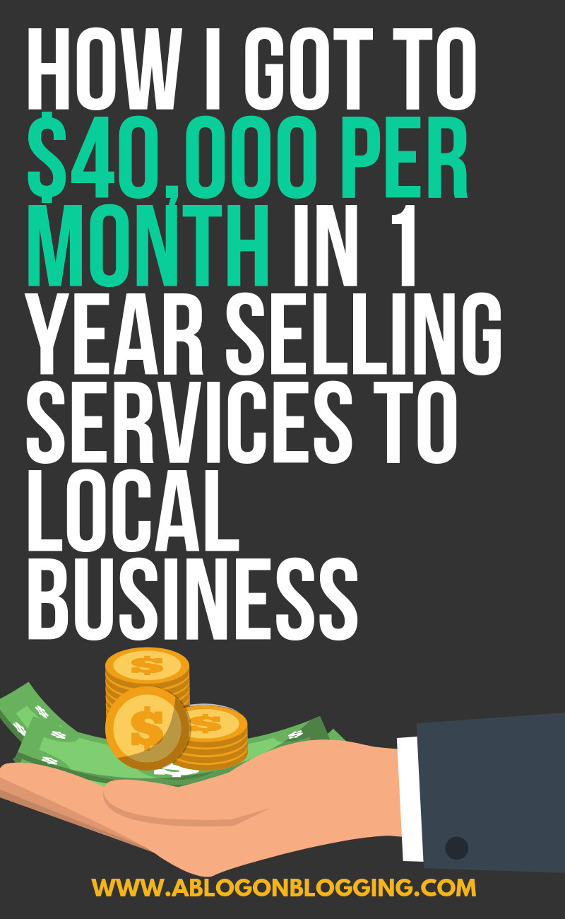 How I Got To $40,000 Per Month In 1 Year Selling Services To Local Business