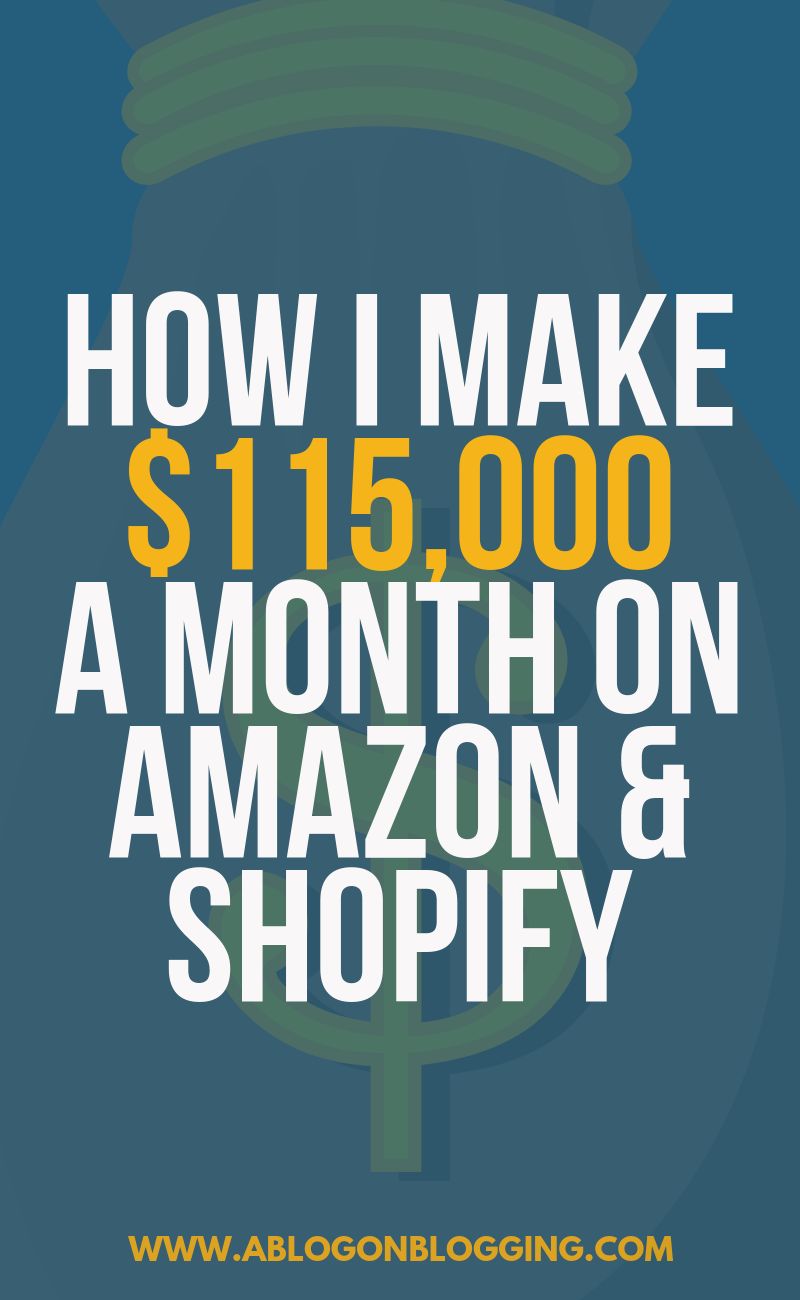 How I Make $115,000/Month On Amazon & Shopify
