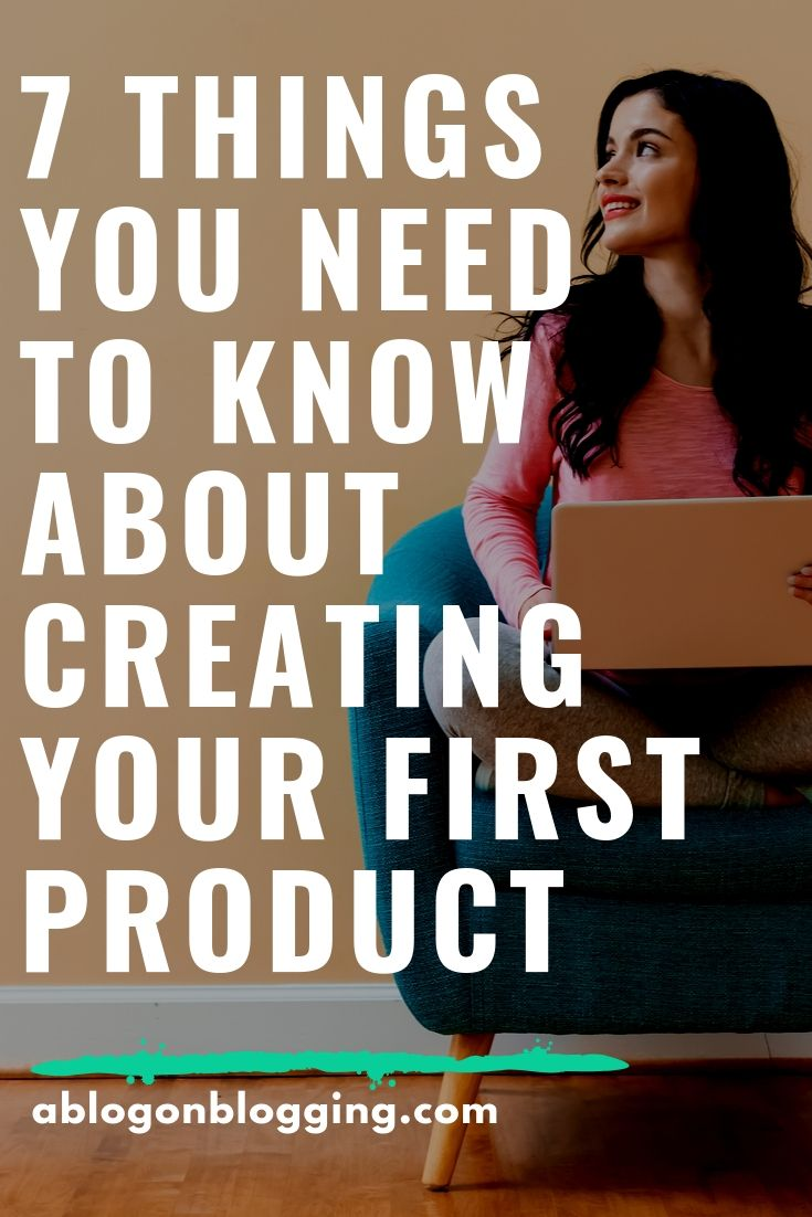 7 Things You Need To Know About Creating Your First Product