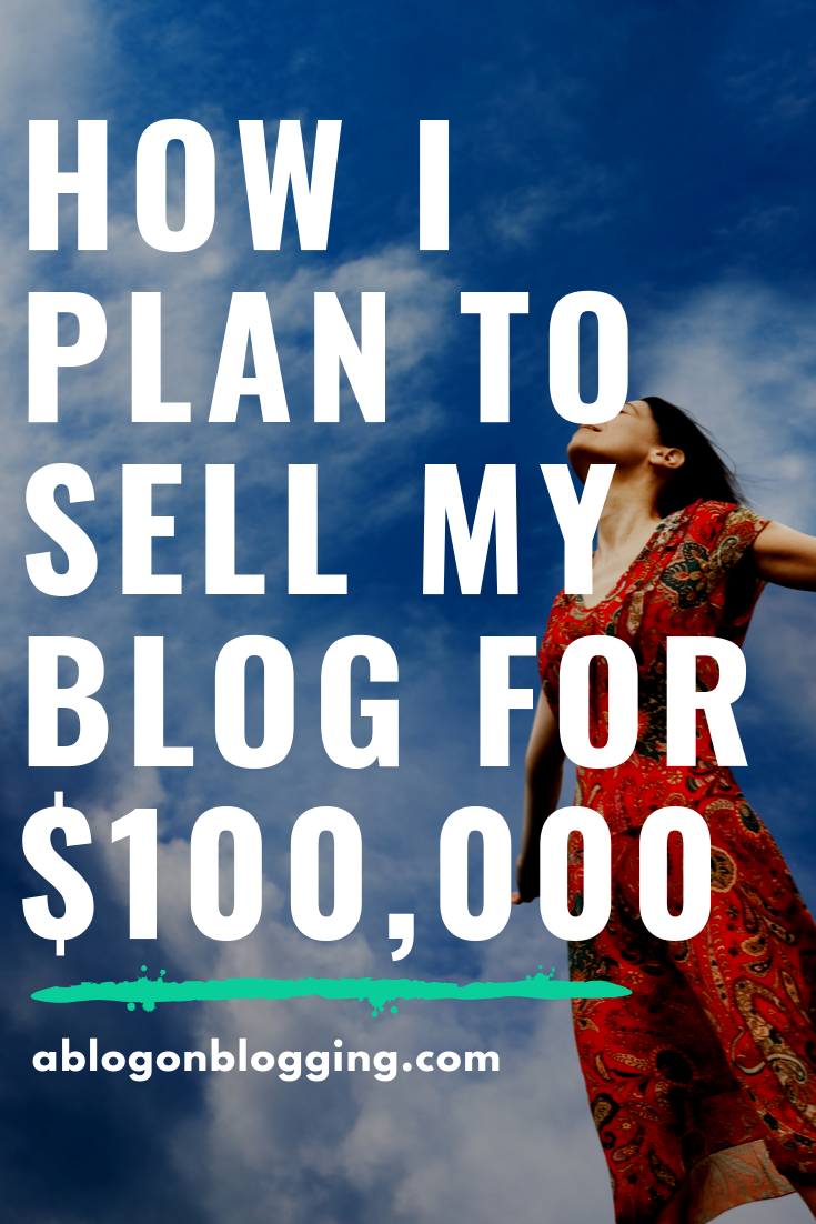 How I Plan To Sell My Blog For $100,000