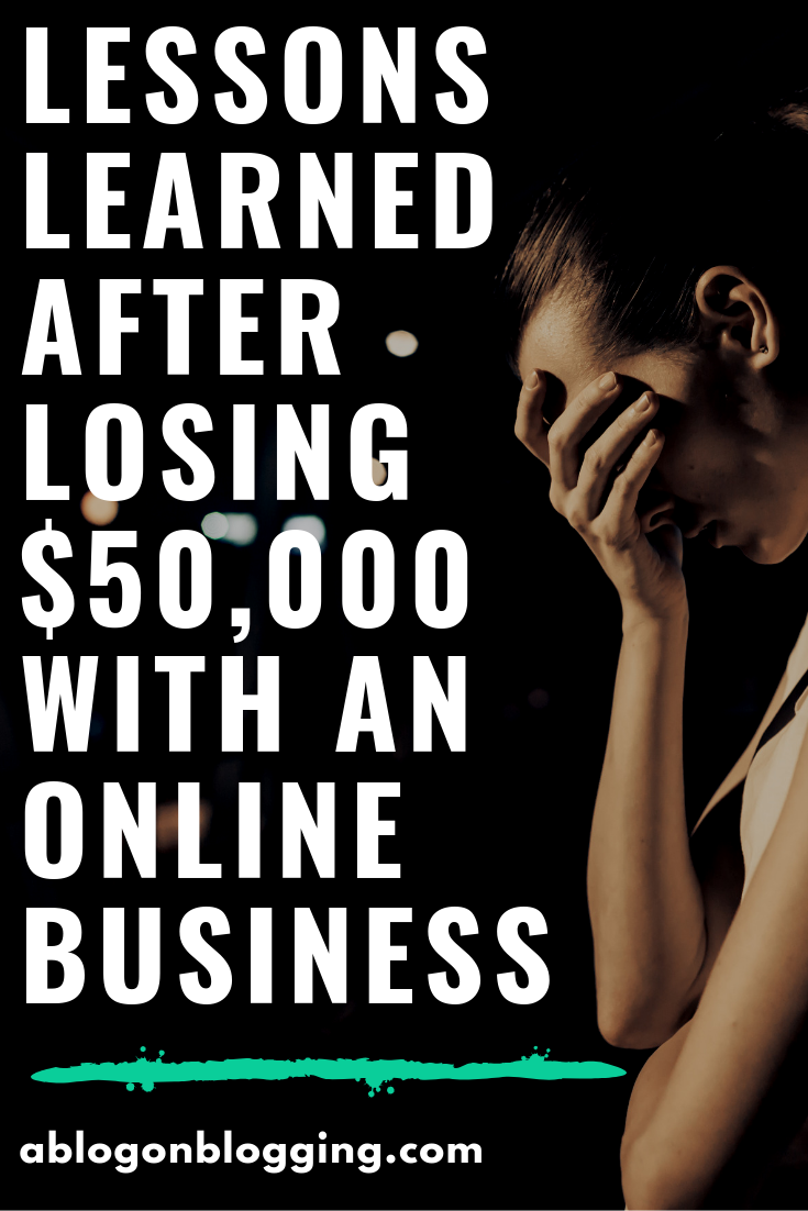 Lessons Learned After Losing $50,000 With An Online Business