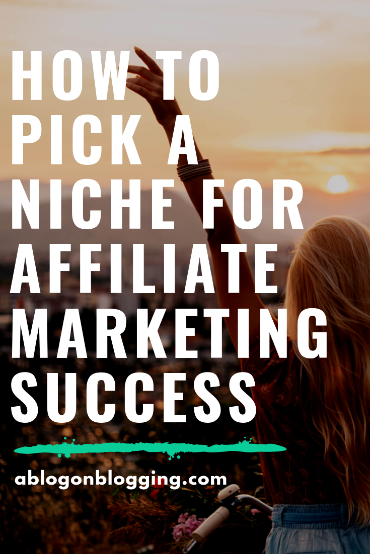 How To Pick A Niche For Affiliate Marketing Success