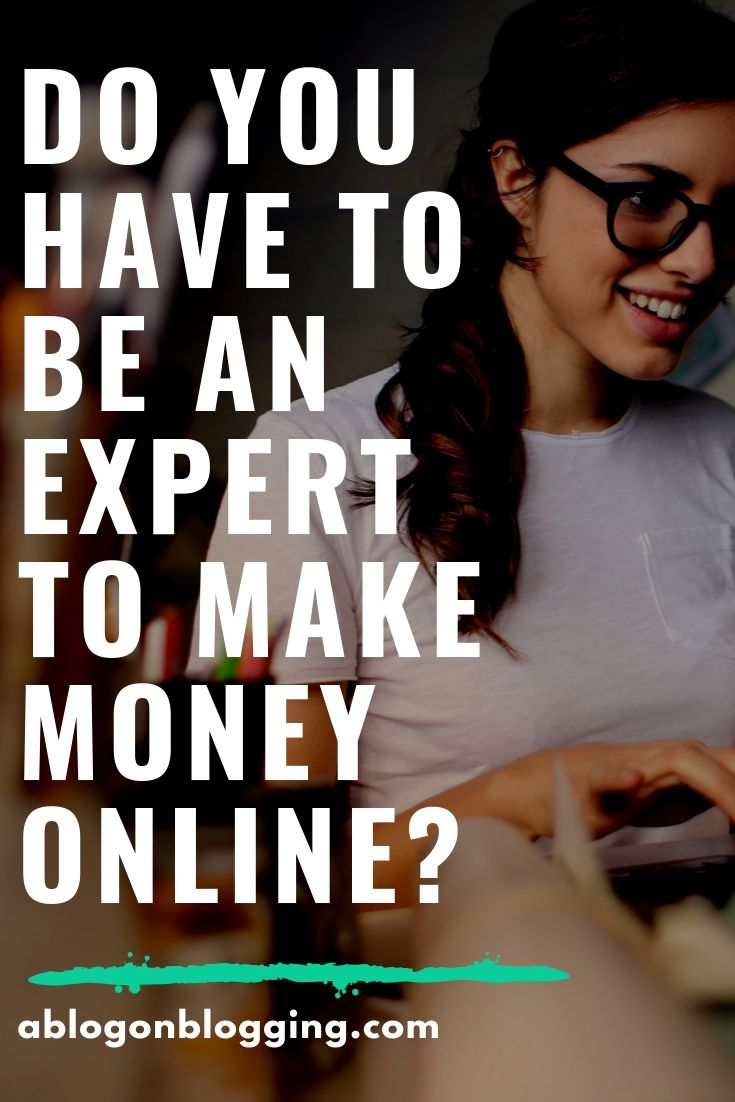 Do You Have To Be An Expert To Make Money Online?