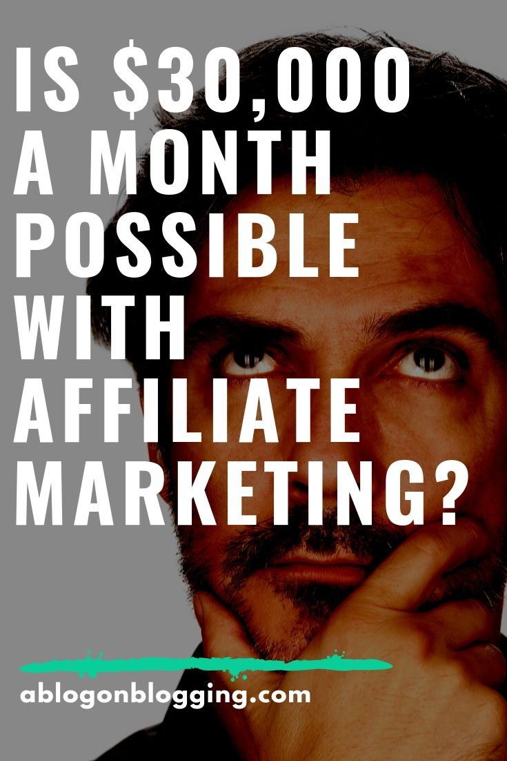 Is $30,000 a Month Possible With Affiliate Marketing?
