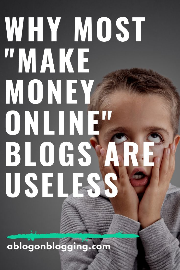 "Why Most ""Make Money Online"" Blogs Are Useless"