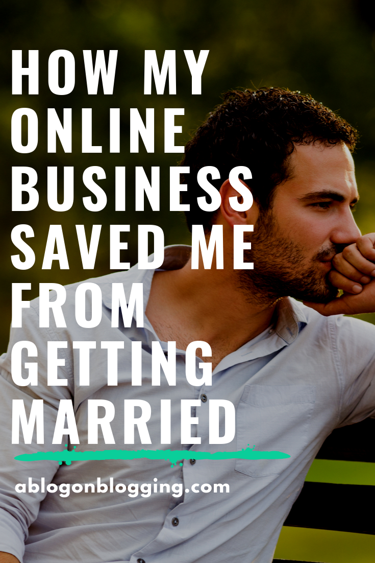 how my online business saved me from getting married