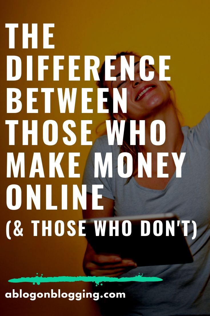 The Difference Between Those Who Make Money Online (& Those Who Don't)
